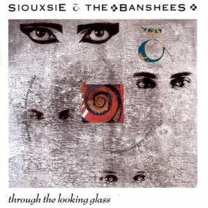 Siouxsie and the BANSHEES『Through The Looking Glass』