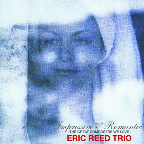 Impressive & Romantic ~The Great Composers We Love~ Eric Reed Trio